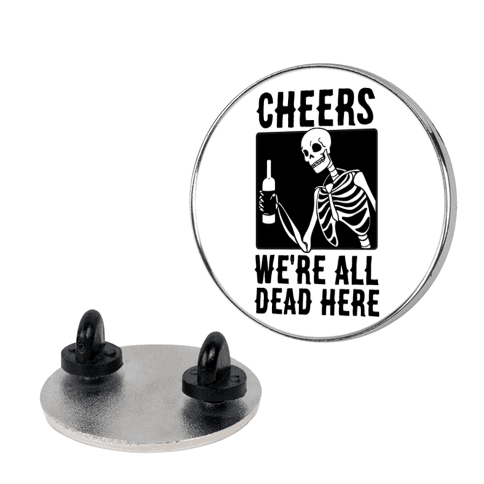 Cheers, We're All Dead Here pin