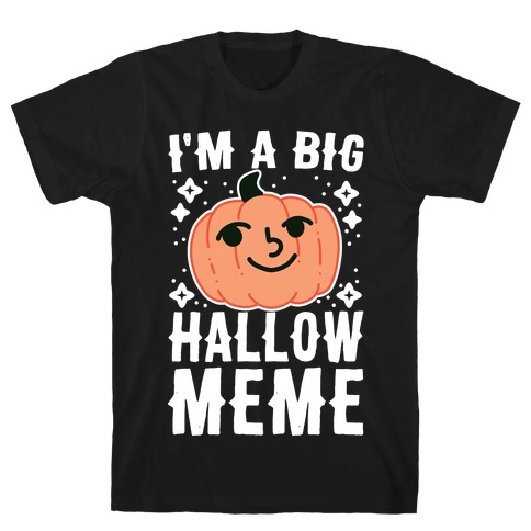 I'm a Big Hallow-Meme T-Shirt
