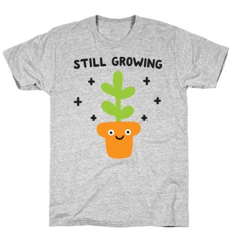 Still Growing Plant T-Shirt