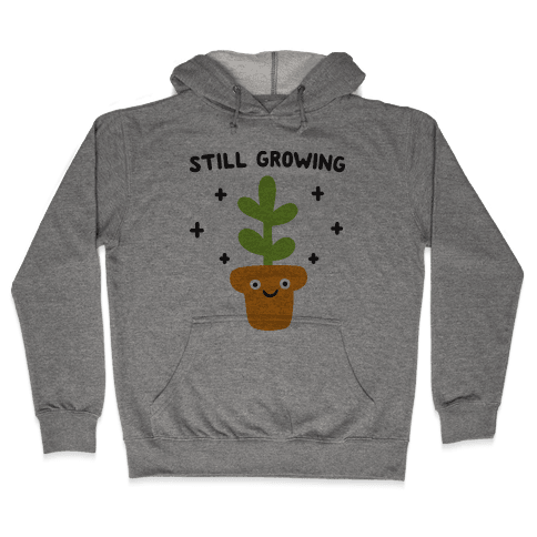 Still Growing Plant Hooded Sweatshirt