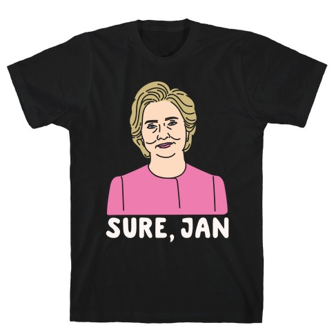 Sure Jan Hillary Parody White Print Mens T-Shirt