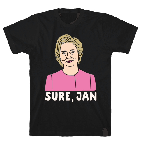 Sure Jan Hillary Parody White Print