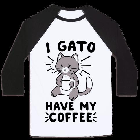 I Gato Have My Coffee  Baseball Tee