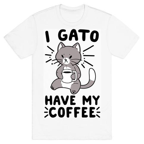 I Gato Have My Coffee T-Shirt