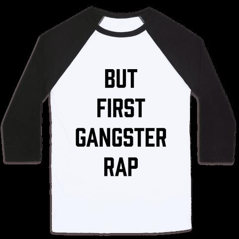 But First Gangster Rap Baseball Tee