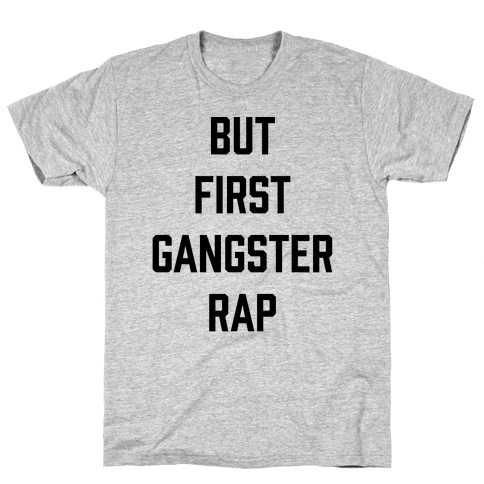 But First Gangster Rap Mens T-Shirt