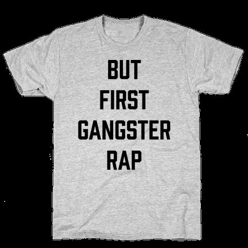 But First Gangster Rap Mens T-Shirt