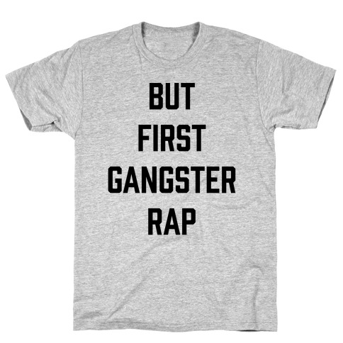 But First Gangster Rap T-Shirt