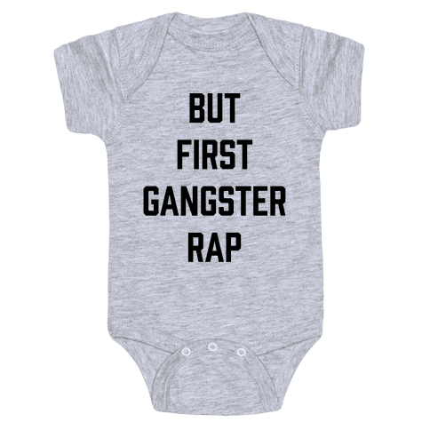 But First Gangster Rap Baby Onesy