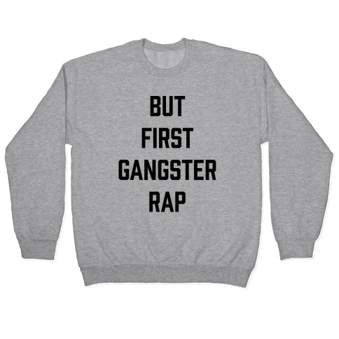 But First Gangster Rap Pullover