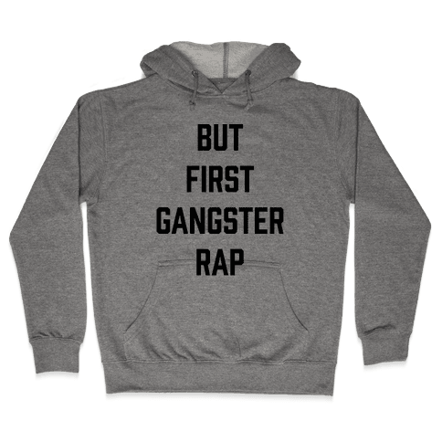 But First Gangster Rap Hooded Sweatshirt