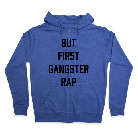 But First Gangster Rap Zip Hoodie