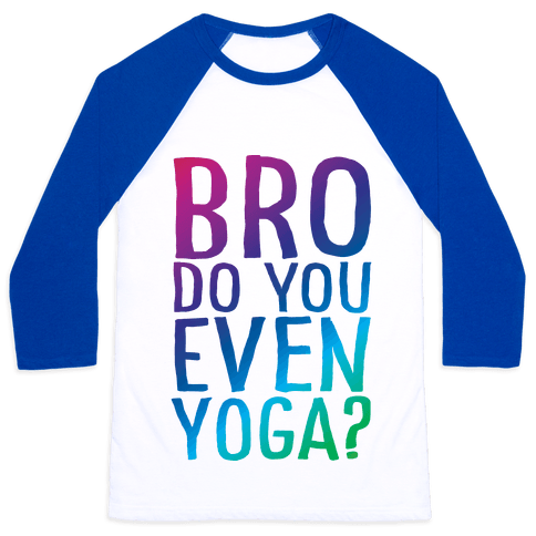 Bro Do You Even Yoga Baseball Tee