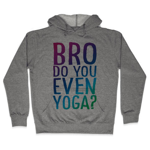 Bro Do You Even Yoga Hooded Sweatshirt