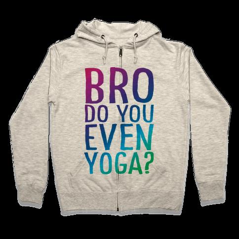 Bro Do You Even Yoga Zip Hoodie