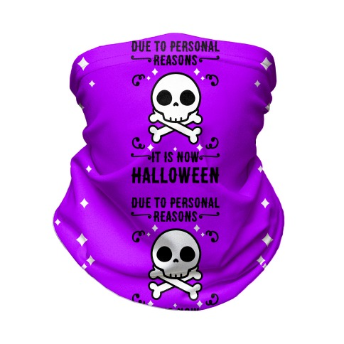 Due To Personal Reasons It Is Now Halloween Skull (Black Text) Neck Gaiter