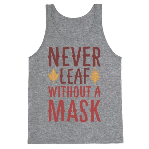 Never Leaf Without A Mask Tank Top