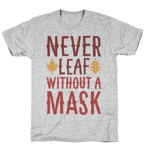 Never Leaf Without A Mask T-Shirt