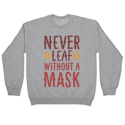 Never Leaf Without A Mask Pullover
