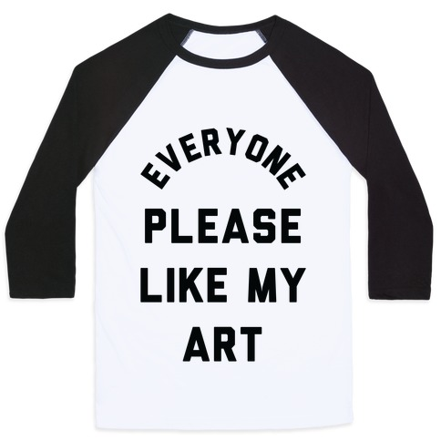 Everyone Please Like My Art Baseball Tee