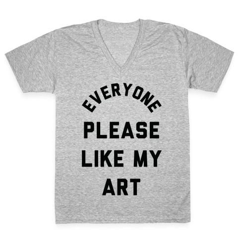 Everyone Please Like My Art V-Neck Tee Shirt