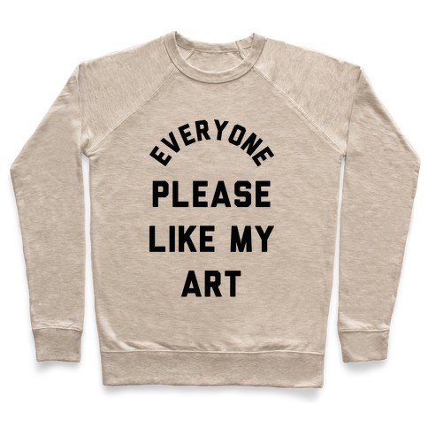 Everyone Please Like My Art Pullover