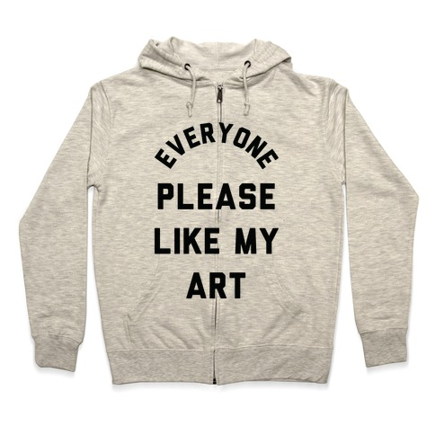 Everyone Please Like My Art Zip Hoodie