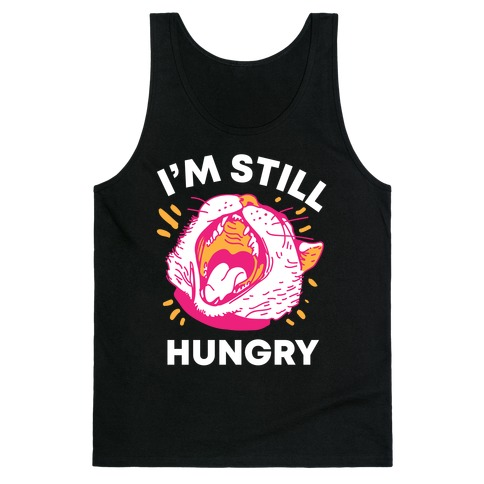 I'm Still Hungry Tank Top
