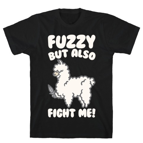Fuzzy But Also Fight Me White Print T-Shirt