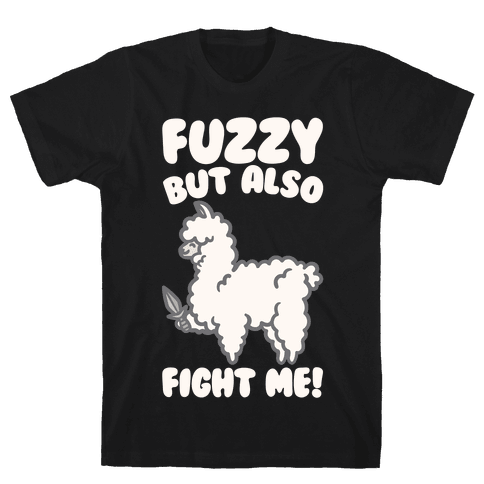 Fuzzy But Also Fight Me White Print Mens/Unisex T-Shirt