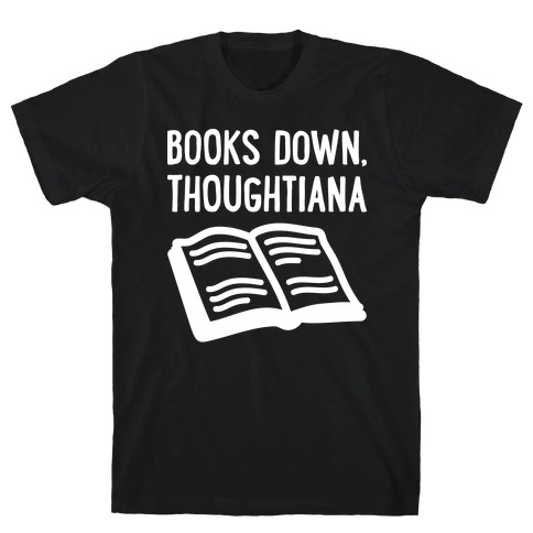 Books Down, Thoughtiana T-Shirt