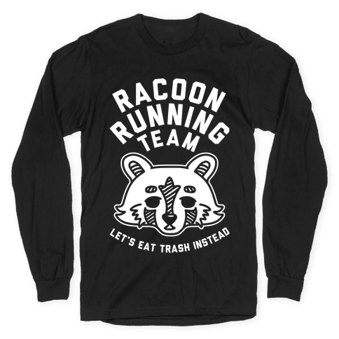 Raccoon Running Team Let's Eat Trash Instead Long Sleeve T-Shirt