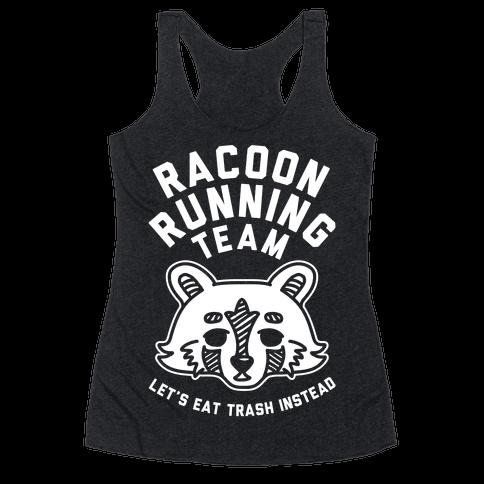 Raccoon Running Team Let's Eat Trash Instead Racerback Tank Top