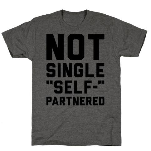 Not Single Self-Partnered T-Shirt