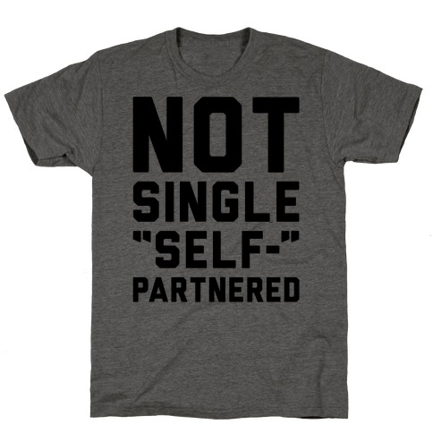 Not Single Self-Partnered T-Shirt