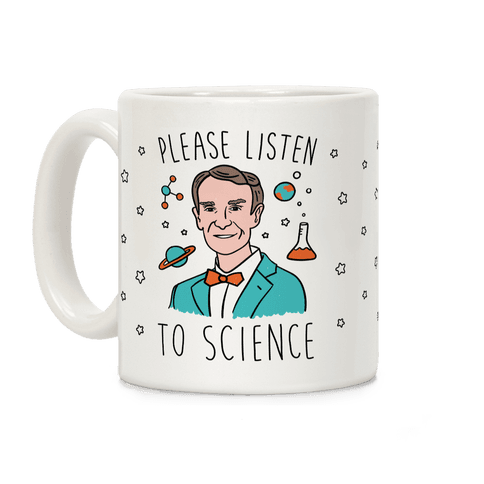 Please Listen To Science Coffee Mug
