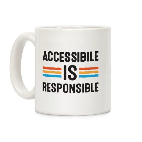 Accessible Is Responsible Coffee Mug