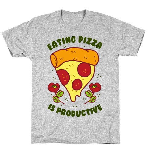 Eating Pizza Is Productive T-Shirt