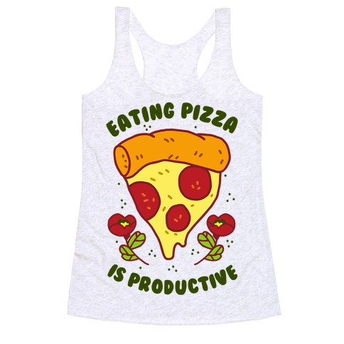Eating Pizza Is Productive Racerback Tank Top