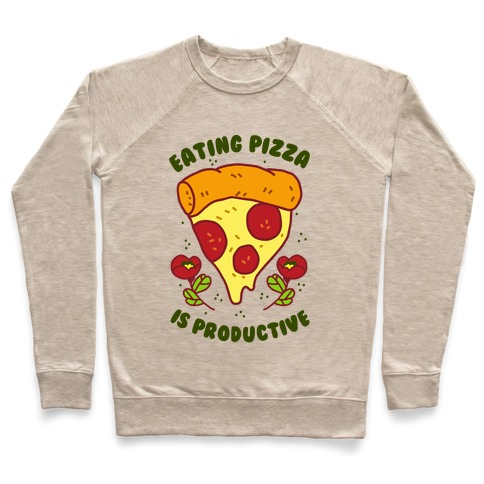 Eating Pizza Is Productive Pullover