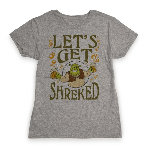 bd494a527 Let's Get Shreked Womens T-Shirt