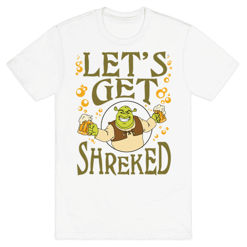 Let's Get Shreked Mens/Unisex T-Shirt