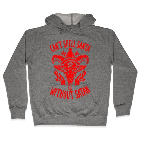 Can't Spell Santa Without Satan Hooded Sweatshirt