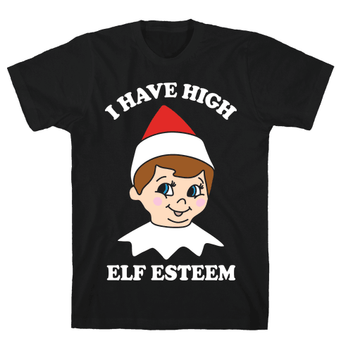 I Have High Elf Esteem Mens T-Shirt
