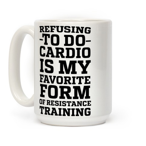 Refusing to do Cardio is My Favorite Form of Resistance Training Coffee Mug