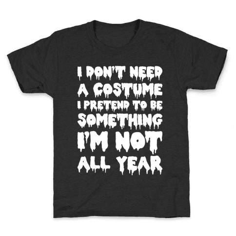 I Don't Need A Costume I Pretend To Be Someone I'm Not All Year Kids T-Shirt