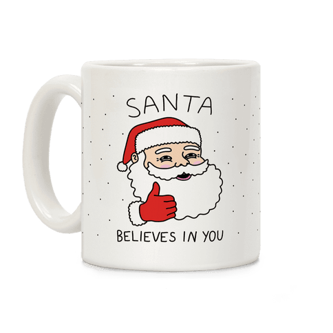 Santa Believes In You Coffee Mug
