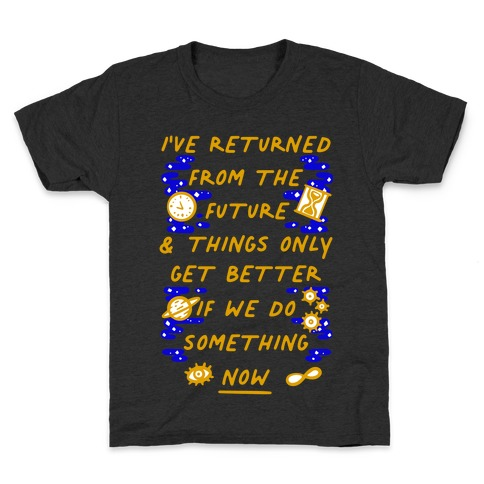 I've Returned From The Future And Things Only Get Better If We Do Something Now Kids T-Shirt