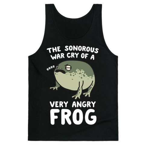 The Sonorous War Cry Of A Very Angry Frog Tank Top