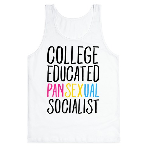 College Educated Pansexual Socialist Tank Top